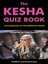 The Kesha Quiz Book (eBook): 100 Questions on the American Singer