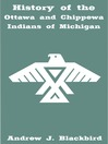 History of the Ottawa and Chippewa Indians of Michigan (eBook)