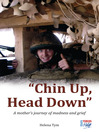 Chin Up, Head Down (eBook): A Mother's Journey of Madness and Grief