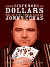 From Sixpences to Dollars (eBook): The Life of Poker Player Jonny Texas