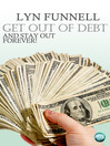 Get Out of Debt and Stay Out - Forever! (eBook)