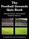 The football grounds quiz book : 250 questions on football stadium history