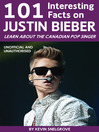 101 Interesting Facts on Justin Bieber (eBook): Learn About the Canadian Pop Singer