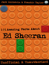 101 Amazing Facts About Ed Sheeran (eBook)