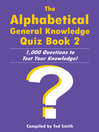 The Alphabetical General Knowledge Quiz Book 2 (eBook): 1,000 Questions to Test Your Knowledge!