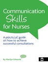 Communication Skills for Nurses (eBook): A Practical Guide on How to Achieve Successful Consultations