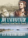 Joy Unconfined (eBook): Lord Byron's Grand Tour Re-toured