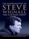 You Can Have Chips (eBook): The Autobiography of Steve Wignall