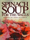 Spinach Soup for the Walls (eBook): Finding My Spirit in Africa