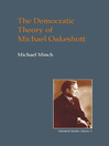 The Democratic Theory of Michael Oakeshott (eBook): Discourse, Contingency, and 'The Politics of Conversation'