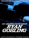 101 Amazing Facts about Ryan Gosling (eBook)