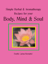 Simple Herbal & Aromatherapy Recipes for your Body, Mind & Soul (eBook)