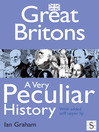 Great Britons, A Very Peculiar History (eBook): With Added Stiff Upper Lip