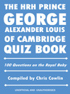 The HRH Prince George Alexander Louis of Cambridge Quiz Book (eBook): 100 Questions on the Royal Baby