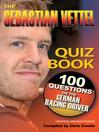 The Sebastian Vettel Quiz Book (eBook): 100 Questions on the German Racing Driver