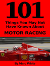 101 Things You May Not Have Known About Motor Racing (eBook)
