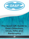 Debt Collectors, CCJs, IVAs and Bankruptcy (eBook): The Quick UK Guide