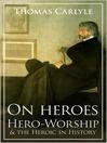 On Heroes, Hero-Worship and the Heroic in History (eBook)