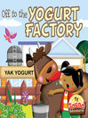Off to the Yogurt Factory (eBook): Off to the Yogurt Factory