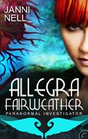 Allegra Fairweather: Paranormal Investigator by Janni Nell