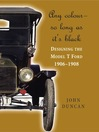 Any Colour – So Long As It's Black (eBook): Designing the Model T Ford 1906–1908