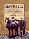 Arawata Bill (eBook): The Story of Legendary Gold Prospector William James O'Leary