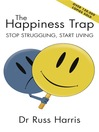 The Happiness Trap (eBook): Stop Struggling, Start Living