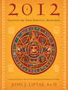 2012: Catalyst for Your Spiritual Awakening Using the Mayan Tree of Life to Discover Your Higher Purpose by John J.  Liptak eBook