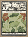 Mother Nature's Herbal (eBook): A Complete Guide for Experiencing the Beauty, Knowledge & Synergy of Everything That Grows