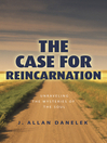 The Case for Reincarnation (eBook): Unraveling the Mystery of the Soul