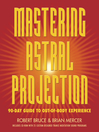 Mastering Astral Projection (eBook): 90-day Guide to Out-of-Body Experience