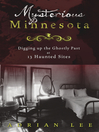 Mysterious Minnesota (eBook): Digging Up the Ghostly Past at 13 Haunted Sites