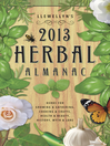 Llewellyn's 2013 Herbal Almanac (eBook): Herbs for Growing & Gathering, Cooking & Crafts, Health & Beauty, History, Myth & Lore