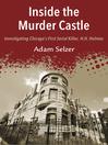 Inside the Murder Castle (eBook): Investigating Chicago's First Serial Killer, H.H. Holmes