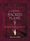 To Light A Sacred Flame (eBook): Practical Witchcraft for the Millenium