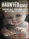 Haunted Stuff (eBook): Demonic Dolls, Screaming Skulls & Other Creepy Collectibles