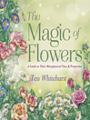 The Magic of Flowers (eBook): A Guide to Their Metaphysical Uses & Properties