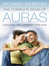 The Complete Book of Auras (eBook): Learn to See, Read, Strengthen & Heal Auras