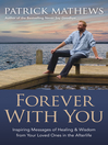 Forever With You (eBook): Inspiring Messages of Healing & Wisdom from your Loved Ones in the Afterlife