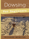 Dowsing for Beginners (eBook): How to Find Water, Wealth & Lost Objects