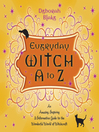 Everyday Witch A to Z (eBook): An Amusing, Inspiring & Informative Guide to the Wonderful  World of Witchcraft