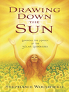Drawing Down the Sun (eBook): Rekindle the Magick of the Solar Goddesses