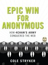 Epic Win for Anonymous (eBook): How 4Chan's Army Conquered the Web
