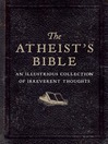 The Atheist's Bible (eBook): An Illustrious Collection of Irreverent Thoughts