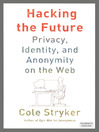 Hacking the Future (eBook): Privacy, Identity and Anonymity on the Web