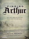 Finding Arthur (eBook): The True Origins of the Once and Future King