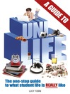 A Guide to Uni Life (eBook): The One Stop Guide to What University is REALLY Like