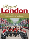 Royal London (eBook): Colouful Tales of Pomp and Pageantry From London's Past and Present