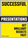 Successful Presentations (eBook): Get Brilliant Results Fast