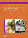 Improving Primary Health Care Delivery in Nigeria: Evidence from Four States (eBook): World Bank Working Paper, 187